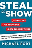 img - for Steal the Show: From Speeches to Job Interviews to Deal-Closing Pitches, How to Guarantee a Standing Ovation for All the Performances in Your Life book / textbook / text book