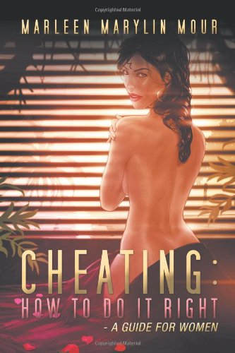 Cheating: How to Do It Right- A Guide for Women: Marleen Marylin Mour: 9781477114056: Amazon.com: Books