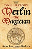 img - for The True History of Merlin the Magician book / textbook / text book