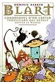 """Afficher """"Blart n° 1 Chroniques d'un crétin trouillard qui devait sauver le monde"""""""