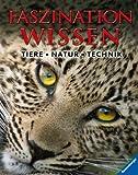 Faszination Wissen: Tiere, Natur, Technik