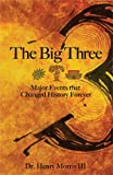 img - for The Big Three: Major Events that Changed History Forever book / textbook / text book