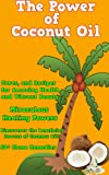 img - for The Power of Coconut Oil: Natural Coconut Oil Healing Properties, Benefits, Remedies, Cures, and Miracle Uses(Nutrition, Weight Loss, Coconut Beauty, and Coconut Oil Cures) book / textbook / text book