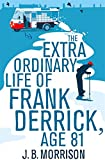 The Extra Ordinary Life of Frank Derrick, Age 81