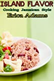 Island Flavor - Cooking Jamaican Style (Quick and Ready Recipes Book 1)