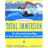 Total Immersion: The Revolutionary Way To Swim Better, Faster, and Easier ~ Terry Laughlin