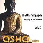 The Dhammapada Vol. 3: The Way of the Buddha Rede von  Osho Gesprochen von:  Osho