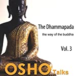 The Dhammapada Vol. 3: The Way of the Buddha |  Osho