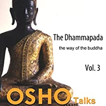 The Dhammapada Vol. 3: The Way of the Buddha Speech by  Osho Narrated by  Osho