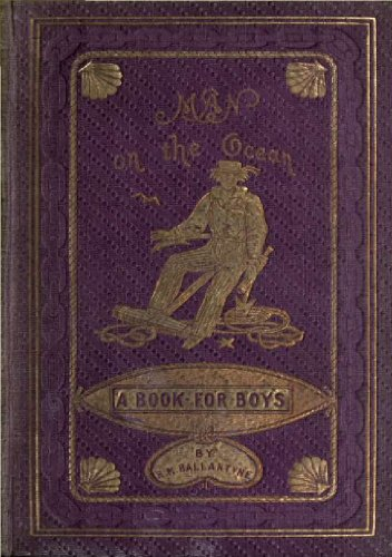 R. M. Ballantyne - Man on the ocean. A book for boys