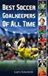 Best Soccer Goalkeepers Of All Time....