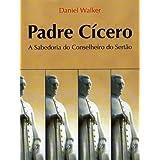 Padre Cícero - A Sabedoria do Conselheiro do Sertão