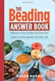 img - for The Beading Answer Book by Karen Morris (2008) Paperback book / textbook / text book