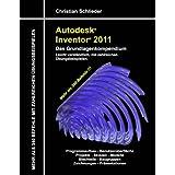 """Autodesk Inventor 2011 - Das Grundlagenkompendium: �ber 340 Befehle mit zahlreichen �bungenvon """"Christian Schlieder"""""""