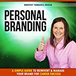 Personal Branding: A Simple Guide to Reinvent and Manage Your Brand for Career Success | Dorothy Tannahill-Moran