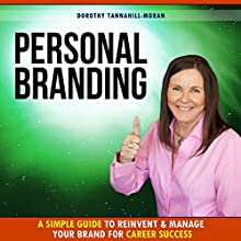 Personal Branding: A Simple Guide to Reinvent and Manage Your Brand for Career Success Audiobook by Dorothy Tannahill-Moran Narrated by Lori J. Moran