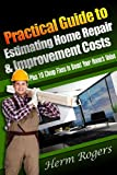 Practical Guide to Estimating Home Repair & Improvement Costs: Plus 10 Cheap Fixes to Boost Your Homes Value
