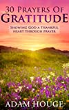 30 Prayers Of Gratitude: Showing God A Thankful Heart Through Prayer