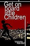 Get on Board Little Children (Children in Hiding Book 1)