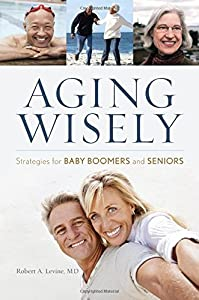 Aging Wisely: Strategies for Baby Boomers and Seniors by Rowman & Littlefield Publishers