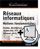 R�seaux informatiques : Notions fondamentales Normes, Architecture, Mod�le OSI, TCP/IP, Ethernet, Wi-Fi,...