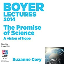 Boyer Lectures 2014: The Promise of Science. A Vision of Hope (       UNABRIDGED) by Suzanne Cory Narrated by Suzanne Cory
