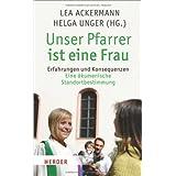 """Unser Pfarrer ist eine Frau: Erfahrungen und Konsequenzen. Eine �kumenische Standortbestimmungvon """"Lea Ackermann"""""""