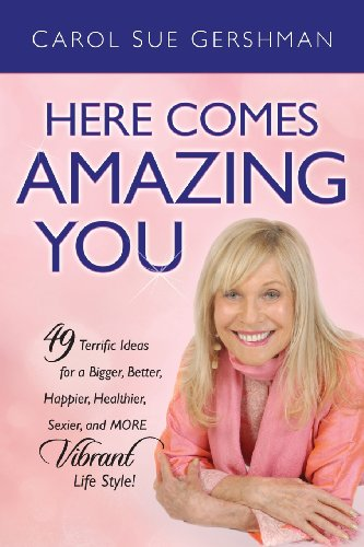 Here Comes Amazing You/49 Terrific Ideas For A Bigger Better Happier Healthier Sexier And More Vibrant Life Style