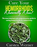 Cure Your Hemorrhoids Naturally Now!: What the doctor never told you about healing hemorrhoids.