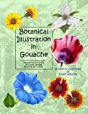img - for Botanical Illustration in Gouache: Easy to Follow Step by Step Demonstrations to Create Detailed Botanical Illustrations (Natural Science Illustration in Gouache) (Volume 1) book / textbook / text book