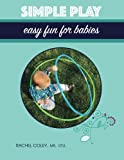 img - for Simple Play: Easy Fun For Babies (Baby Play: Developmental Fun From Birth To Beyond One) (Volume 2) book / textbook / text book