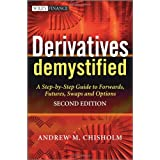 Derivatives Demystified: A Step-by-Step Guide to Forwards, Futures, Swaps and Options (The Wiley Finance Series)by Andrew M. Chisholm