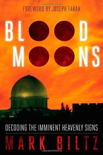 Blood Moons: Decoding the Imminent Heavenly Signs 1st by Biltz, Mark (2014) Paperback