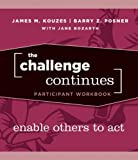 The Challenge Continues, Participant Workbook: Enable Others to Act (0470402849) by Kouzes, James M.