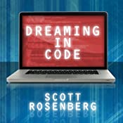 Dreaming in Code: Two Dozen Programmers, Three Years, 4,732 Bugs, and One Quest for Transcendent Software | [Scott Rosenberg]