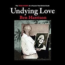 Undying Love: The True Story of a Passion That Defied Death Audiobook by Ben Harrison Narrated by Ben Harrison