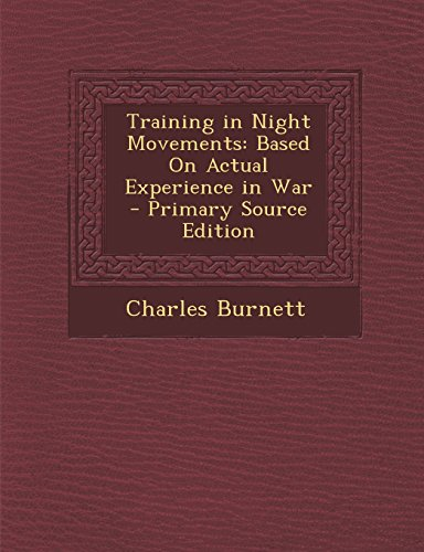 Training in Night Movements: Based on Actual Experience in War - Primary Source Edition