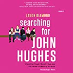 Searching for John Hughes: Or Everything I Thought I Needed to Know About Life I Learned from Watching '80s Movies | Jason Diamond