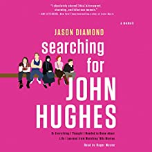 Searching for John Hughes: Or Everything I Thought I Needed to Know About Life I Learned from Watching '80s Movies Audiobook by Jason Diamond Narrated by Roger Wayne