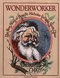 Wonderworker: The True Story of How St. Nicholas Became Santa Claus