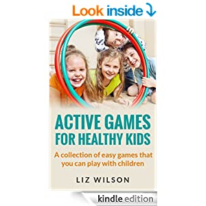 Active Games For Healthy Kids: A collection of easy games that you can play with children