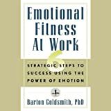 img - for Emotional Fitness at Work: 6 Strategic Steps to Success Using the Power of Emotion book / textbook / text book