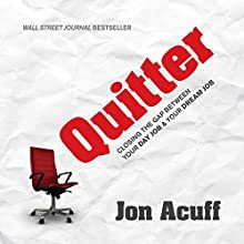 Quitter: Closing the Gap Between Your Day Job & Your Dream Job (       UNABRIDGED) by Jon Acuff Narrated by Jon Acuff
