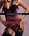 Die Geschichte der Damenunterw�sche:...