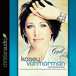 Named by God: Overcoming Your Past, Transforming Your Present, Embracing Your Future | [Kasey Van Norman]