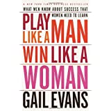 Play Like a Man, Win Like a Woman: What Men Know About Success that Women Need to Learn ~ Gail Evans