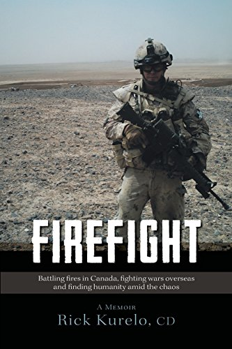 Firefight - Battling Fires in Canada, Fighting Wars Overseas and Finding Humanity Amid the Chaos PDF