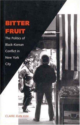 Bitter Fruit: The Politics of Black-Korean Conflict in...