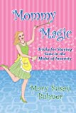 Mommy Magic: Tricks for Staying Sane in the Midst of Insanity