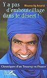 Y a pas d'embouteillage dans le désert ! : Chroniques d'un Touareg en France par Ag Assarid
